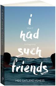 From The Book Shelf – 'I had such friends'   by Meg Gatland-Veness